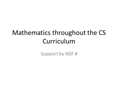 Mathematics throughout the CS Curriculum Support by NSF #