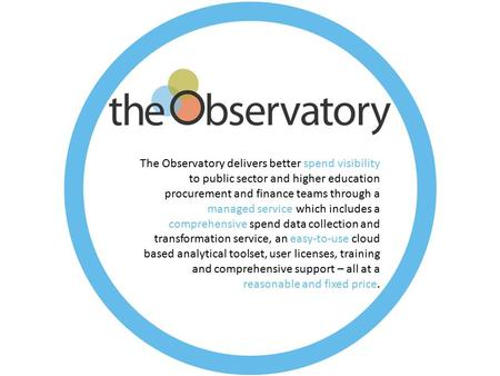 The Observatory delivers better spend visibility to public sector and higher education procurement and finance teams through a managed service which includes.