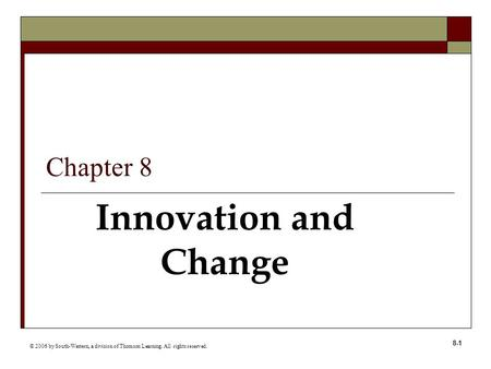 8-1 Innovation and Change © 2006 by South-Western, a division of Thomson Learning. All rights reserved. Chapter 8.