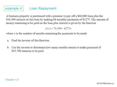 Example 4 Loan Repayment Chapter 4.3 A business property is purchased with a promise to pay off a $60,000 loan plus the $16,500 interest on this loan by.
