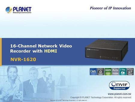 16-Channel Network Video Recorder with HDMI Copyright © PLANET Technology Corporation. All rights reserved. NVR-1620.
