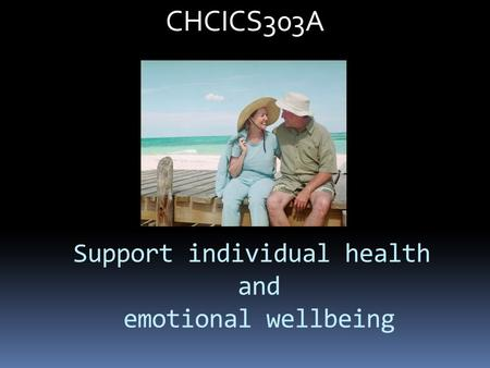 Support individual health and emotional wellbeing CHCICS303A.