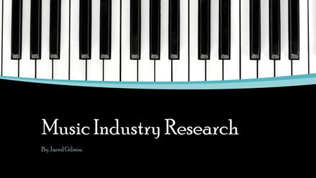 Music Industry Research By Jared Gibson. Sectors of the industry 1. Live Touring o The Live touring sector is crucial to the survival and success of the.