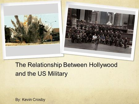 The Relationship Between Hollywood and the US Military By: Kevin Crosby.