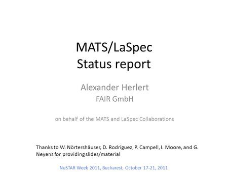 MATS/LaSpec Status report Alexander Herlert FAIR GmbH on behalf of the MATS and LaSpec Collaborations Thanks to W. Nörtershäuser, D. Rodríguez, P. Campell,