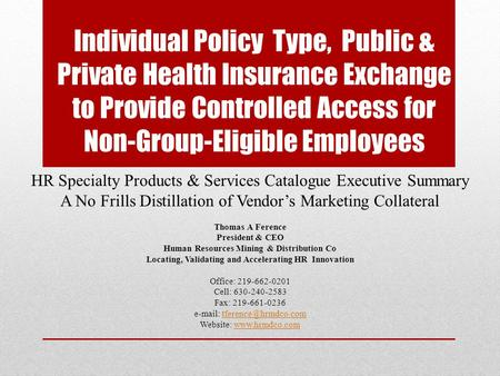Individual Policy Type, Public & Private Health Insurance Exchange to Provide Controlled Access for Non-Group-Eligible Employees HR Specialty Products.