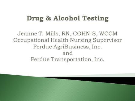  General philosophy regarding drug/alcohol-free work environment  Regulations governing DOT testing  Who and When to test?  Pointers to collecting.