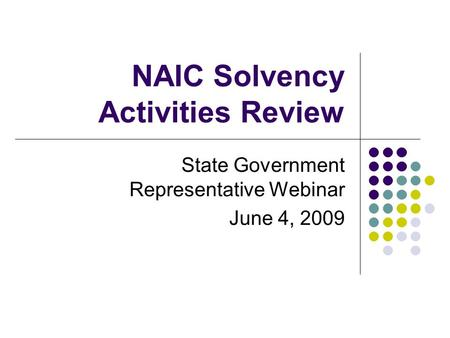 NAIC Solvency Activities Review State Government Representative Webinar June 4, 2009.