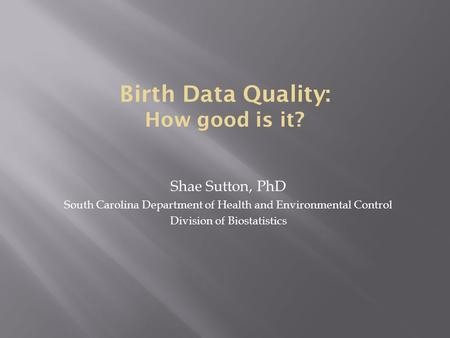 Shae Sutton, PhD South Carolina Department of Health and Environmental Control Division of Biostatistics.