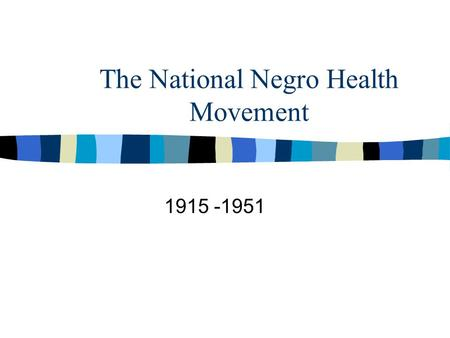 "The National Negro Health Movement 1915 -1951. ""Where there is no vision the people perish."" - Booker T. Washington."
