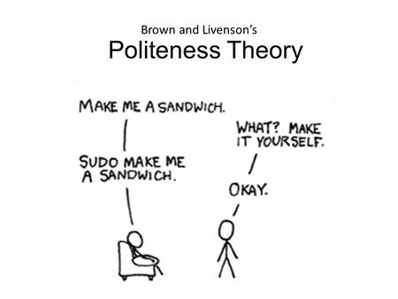 Brown and Livenson's Politeness Theory.