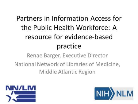 Renae Barger, Executive Director National Network of Libraries of Medicine, Middle Atlantic Region Partners in Information Access for the Public Health.