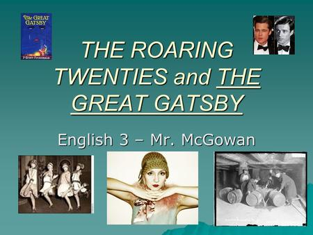 THE ROARING TWENTIES and THE GREAT GATSBY English 3 – Mr. McGowan.