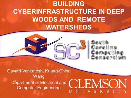 BUILDING CYBERINFRASTRUCTURE IN DEEP WOODS AND REMOTE WATERSHEDS Gayatri Venkatesh, Kuang-Ching Wang Department of Electrical and Computer Engineering.
