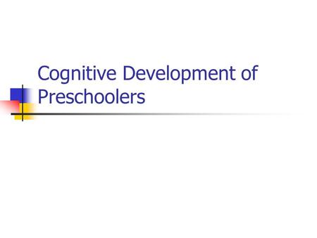 Cognitive Development of Preschoolers. Preoperational Thinking Piaget's stage of cognitive development from the ages 2-7 Piaget refers to this as the.