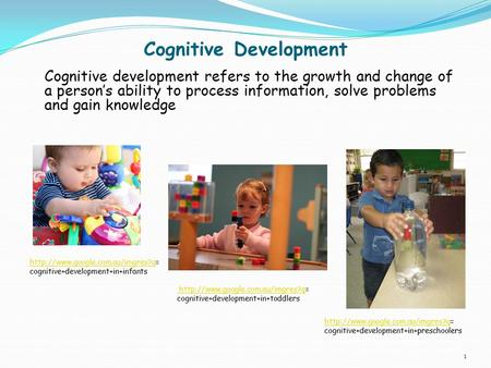 Cognitive Development Cognitive development refers to the growth and change of a person's ability to process information, solve problems and gain knowledge.