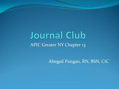 APIC Greater NY Chapter 13 Abegail Pangan, RN, BSN, CIC.