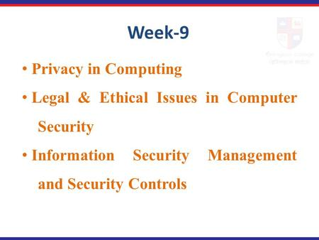 Privacy in Computing Legal & Ethical Issues in Computer …Security Information Security Management …and Security Controls Week-9.