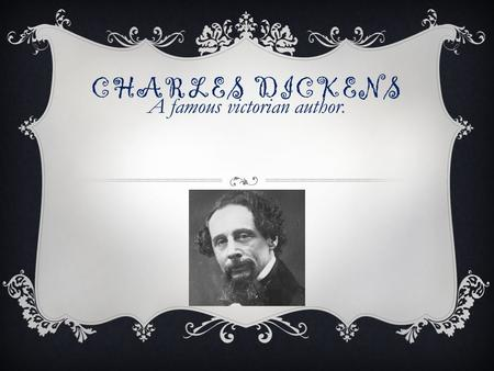 CHARLES DICKENS A famous victorian author.. CHARLES JOHN HUFFAM DICKENS BORN:7 th February 1812 DIED:9 th June 1870 PLACE OF BIRTH: PORTSMOUTH UK FACTS.