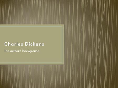The author's background. Charles Dickens was born in England on February 7, 1812. He was the second of eight children, and his father was a clerk in the.