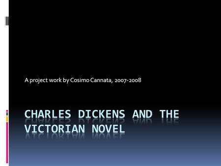 A project work by Cosimo Cannata, 2007-2008 Charles Dickens' Biography (1812-1870)  Born in Portsmouth, 7 February 1812  1824, Dickens worked at Warren's.