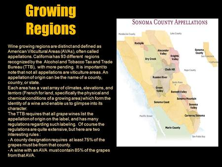Growing Regions Wine growing regions are distinct and defined as American Viticultural Areas (AVAs), often called appellations. California has 93 different.