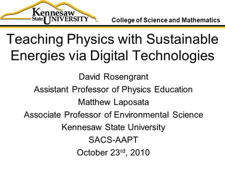 Teaching Physics with Sustainable Energies via Digital Technologies David Rosengrant Assistant Professor of Physics Education Matthew Laposata Associate.