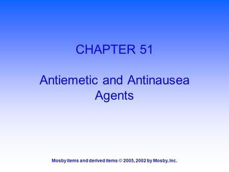 Mosby items and derived items © 2005, 2002 by Mosby, Inc. CHAPTER 51 Antiemetic and Antinausea Agents.