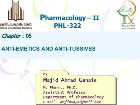 P harmacology – II PHL-322 By M ajid A hmad G anaie M. Pharm., P h.D. Assistant Professor Department of Pharmacology E mail: Chapter.