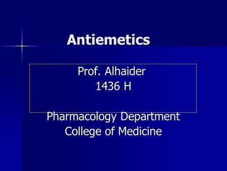 Antiemetics Prof. Alhaider 1436 H Pharmacology Department College of Medicine.
