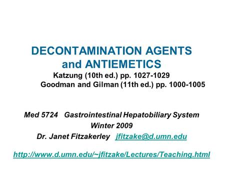 DECONTAMINATION AGENTS and ANTIEMETICS Katzung (10th ed.) pp. 1027-1029 Goodman and Gilman (11th ed.) pp. 1000-1005 Med 5724 Gastrointestinal Hepatobiliary.