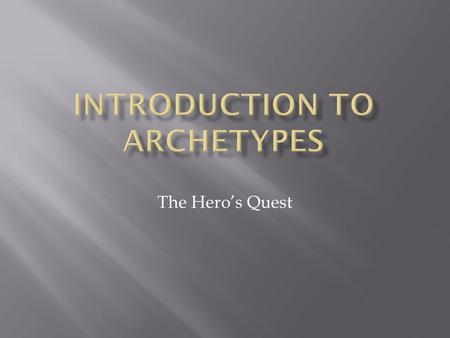 The Hero's Quest.  An archetype is a universal symbolic pattern. (www.PBS.org)www.PBS.org There can be archetypal characters and archetypal stories.