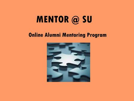 SU Online Alumni Mentoring Program. What's in it for me? Career Advice and Guidance Informational Interviewing Resume reviews Organization 'insider'