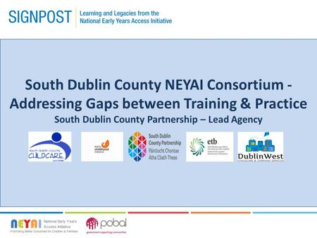 South Dublin County NEYAI Consortium - Addressing Gaps between Training & Practice South Dublin County Partnership – Lead Agency.
