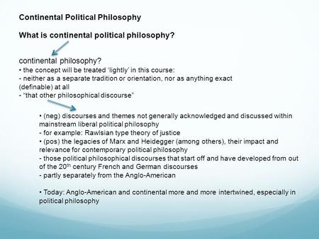 Continental Political Philosophy What is continental political philosophy? continental philosophy? the concept will be treated 'lightly' in this course: