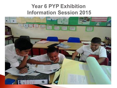 Year 6 PYP Exhibition Information Session 2015