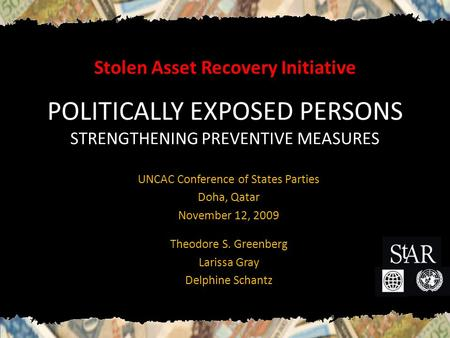 Stolen Asset Recovery Initiative POLITICALLY EXPOSED PERSONS STRENGTHENING PREVENTIVE MEASURES UNCAC Conference of States Parties Doha, Qatar November.