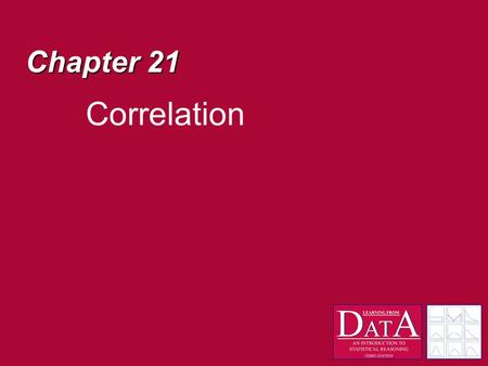 Chapter 21 Correlation. Correlation A measure of the strength of a linear relationship Although there are at least 6 methods for measuring correlation,