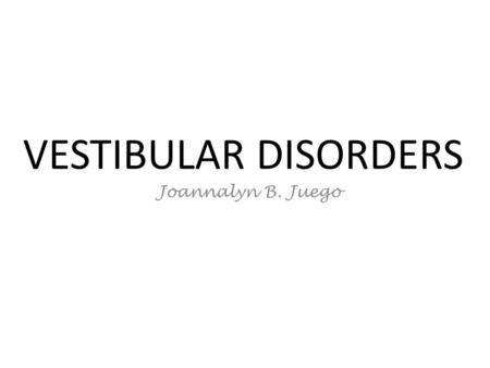 VESTIBULAR DISORDERS Joannalyn B. Juego. ANATOMY: Peripheral Vestibular System Stabilizing the visual images on the fovea of the retina during head movements.