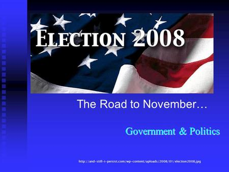 The Road to November… Government & Politics
