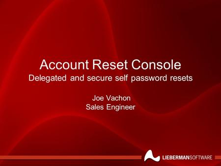Account Reset Console Delegated and secure self password resets Joe Vachon Sales Engineer.