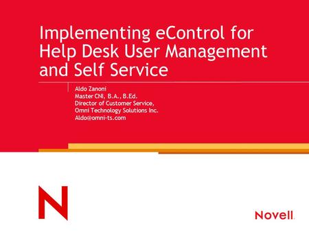 Implementing eControl for Help Desk User Management and Self Service Aldo Zanoni Master CNI, B.A., B.Ed. Director of Customer Service, Omni Technology.