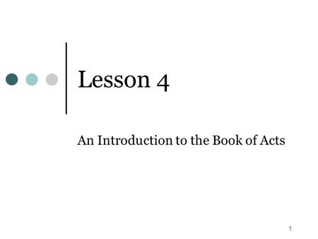 1 Lesson 4 An Introduction to the Book of Acts. 2 Purpose of Introductory Comments (1) We accept the Bible claims Re: Inspiration. However, Just because.