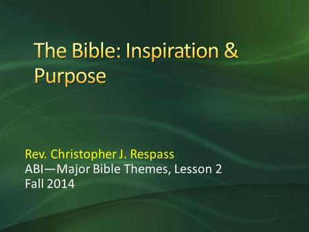 Rev. Christopher J. Respass ABI—Major Bible Themes, Lesson 2 Fall 2014.