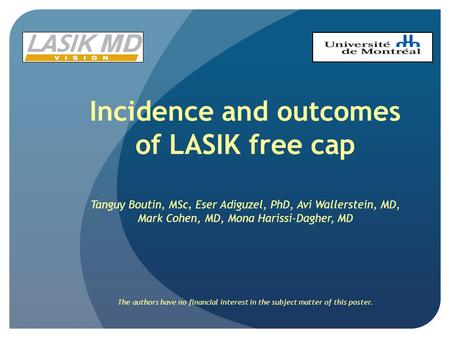 Incidence and outcomes of LASIK free cap Tanguy Boutin, MSc, Eser Adiguzel, PhD, Avi Wallerstein, MD, Mark Cohen, MD, Mona Harissi-Dagher, MD The authors.