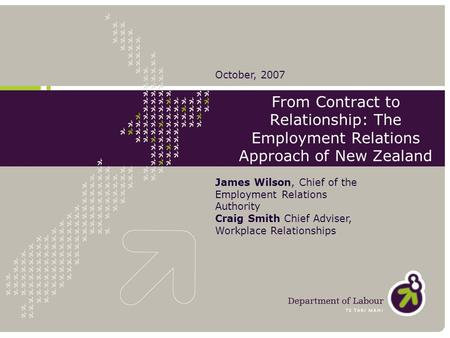 From Contract to Relationship: The Employment Relations Approach of New Zealand James Wilson, Chief of the Employment Relations Authority Craig Smith Chief.