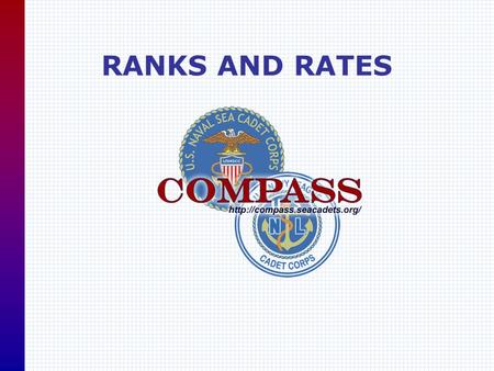 RANKS AND RATES U. S. Naval Sea Cadet CorpsCOMPASS ::  Personal in the NSCC/NLCC OFFICERS –All officers must be 21 years.