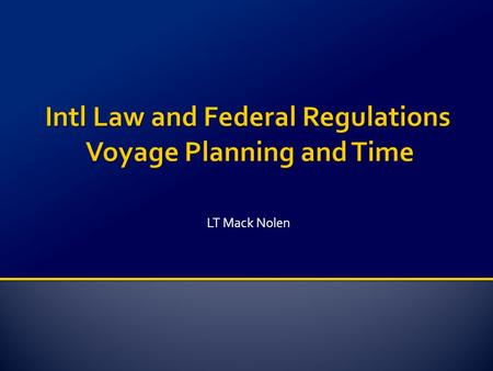 LT Mack Nolen. AGENDA: Convention on the Law of the Sea Legal Divisions of the Oceans and Airspace Navigation/Overflight of National Waters Innocent Passage/Transit.