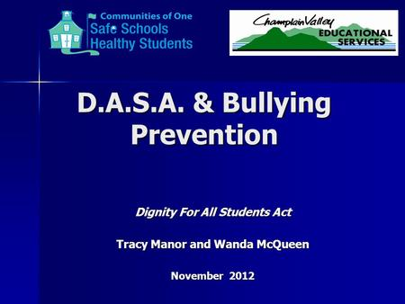 D.A.S.A. & Bullying Prevention Dignity For All Students Act Tracy Manor and Wanda McQueen November 2012.