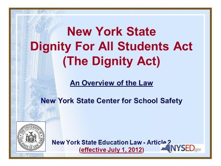 New York State Dignity For All Students Act (The Dignity Act) An Overview of the Law New York State Center for School Safety New York State Education Law.